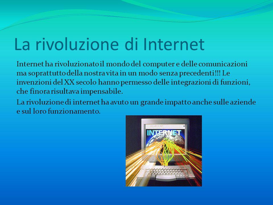 La rivoluzione di Internet Internet ha rivoluzionato il mondo del computer e delle comunicazioni ma soprattutto della nostra vita in un modo senza precedenti!!.