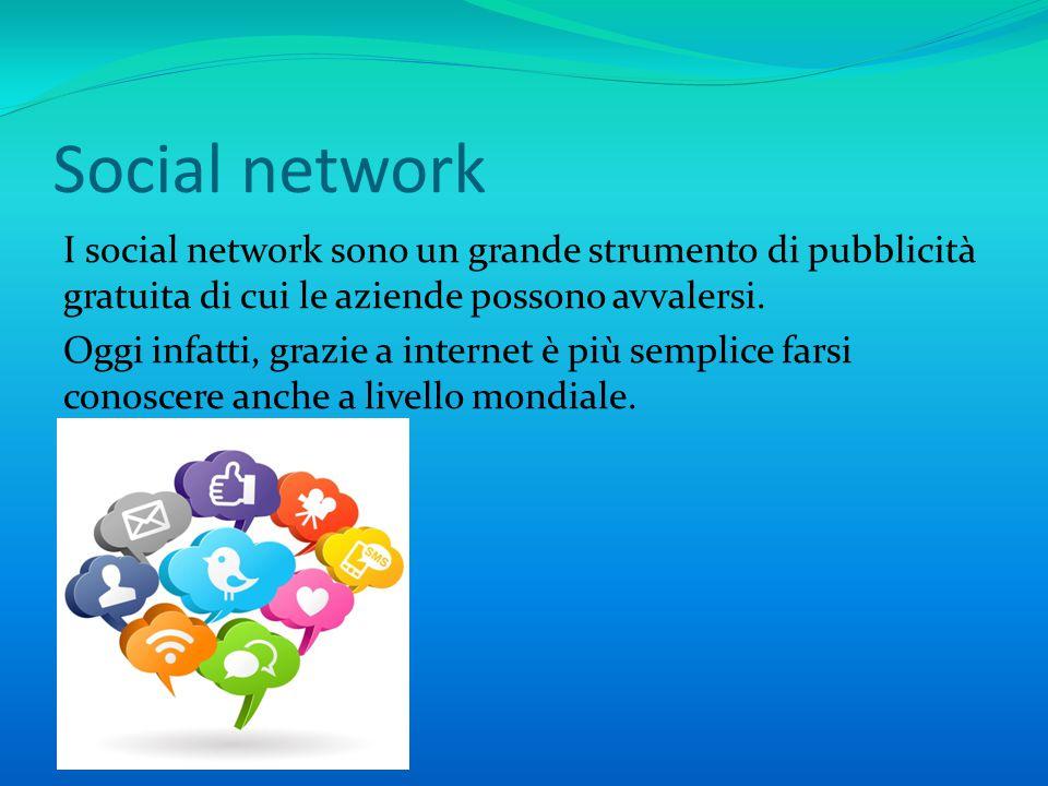 Social network I social network sono un grande strumento di pubblicità gratuita di cui le aziende possono avvalersi.