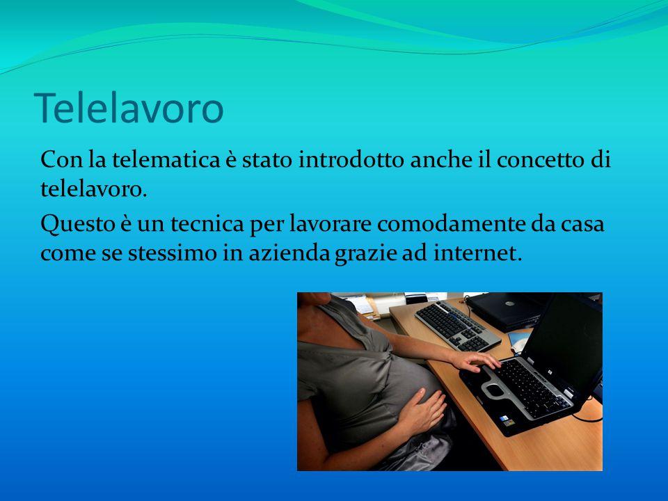 Telelavoro Con la telematica è stato introdotto anche il concetto di telelavoro.
