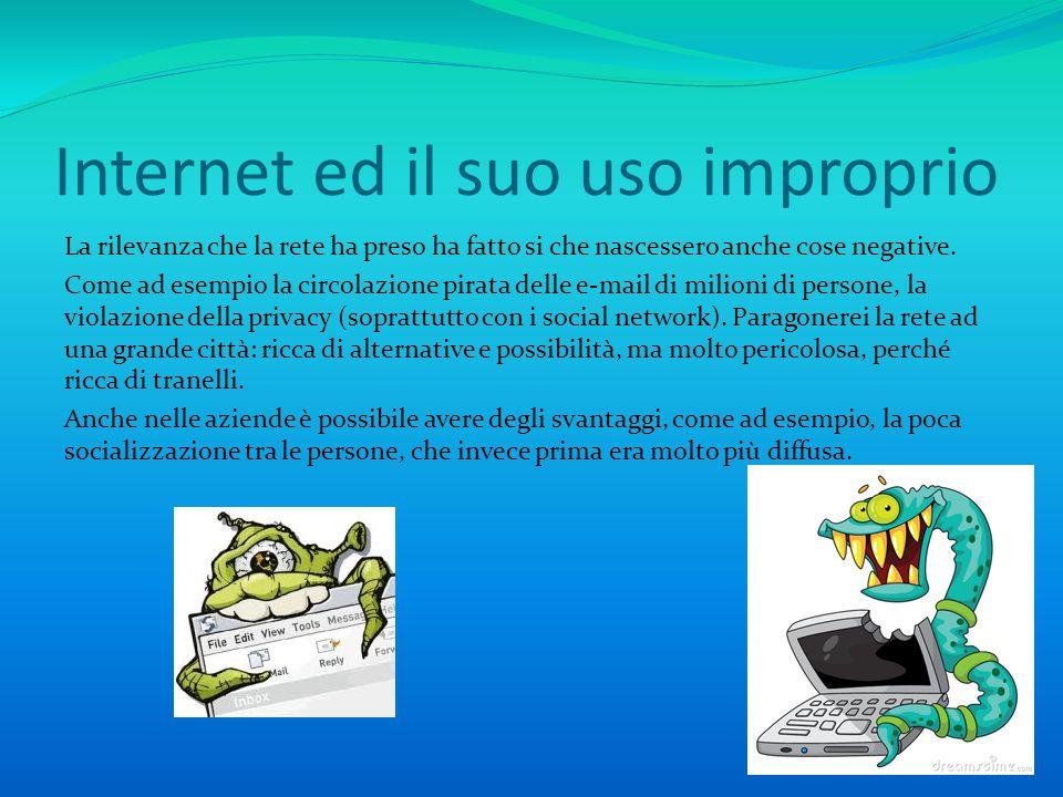 Internet ed il suo uso improprio La rilevanza che la rete ha preso ha fatto si che nascessero anche cose negative.