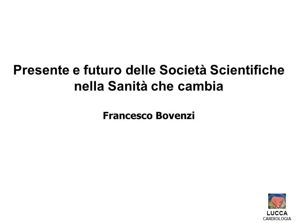 Presente e futuro delle Società Scientifiche nella Sanità che cambia Francesco Bovenzi LUCCA CARDIOLOGIA