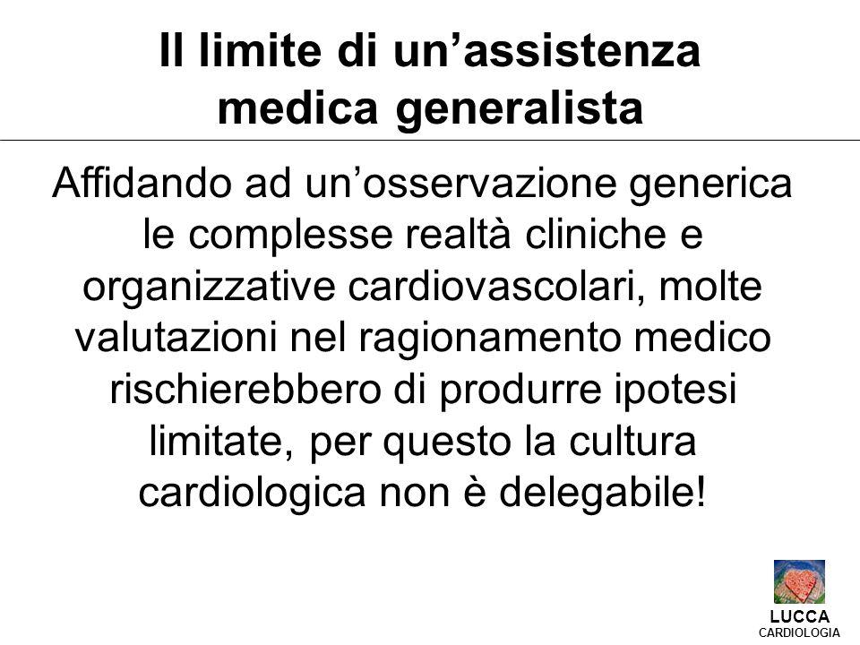 Affidando ad un'osservazione generica le complesse realtà cliniche e organizzative cardiovascolari, molte valutazioni nel ragionamento medico rischierebbero di produrre ipotesi limitate, per questo la cultura cardiologica non è delegabile.