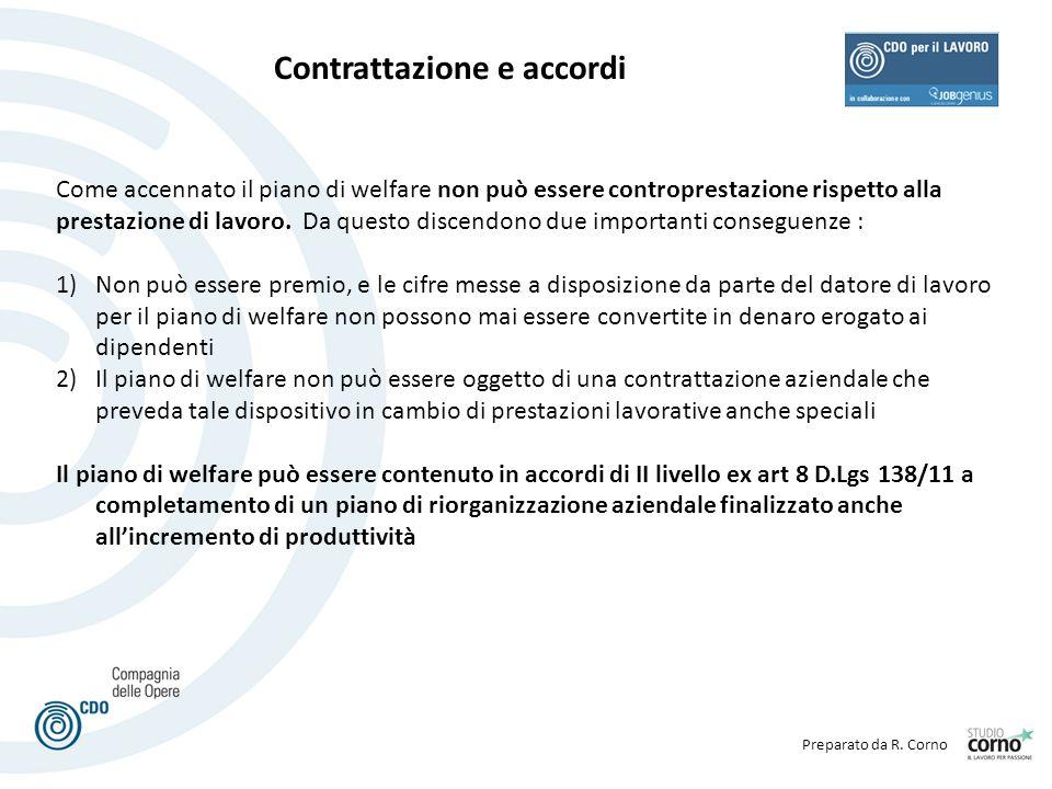 Preparato da R. Corno Contrattazione e accordi Come accennato il piano di welfare non può essere controprestazione rispetto alla prestazione di lavoro