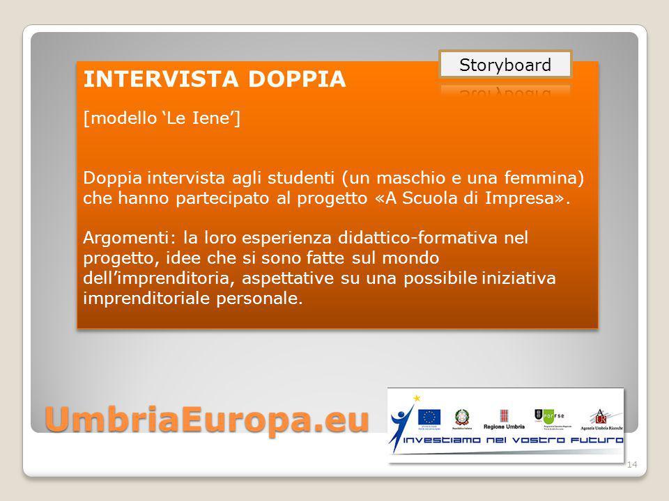 UmbriaEuropa.eu INTERVISTA DOPPIA [modello 'Le Iene'] Doppia intervista agli studenti (un maschio e una femmina) che hanno partecipato al progetto «A Scuola di Impresa».