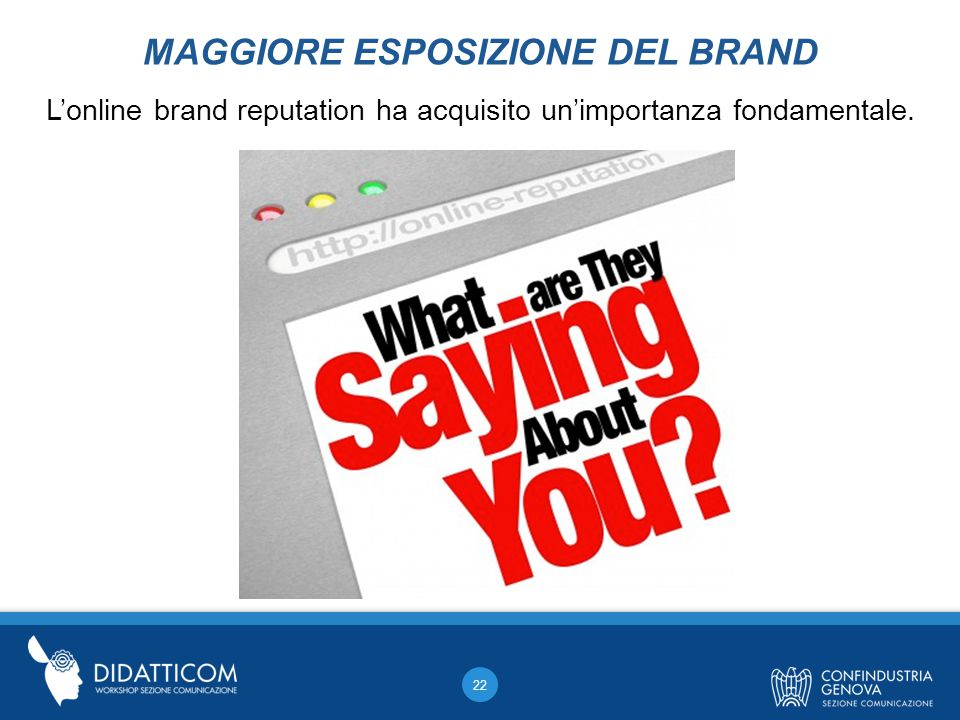 22 L'online brand reputation ha acquisito un'importanza fondamentale.