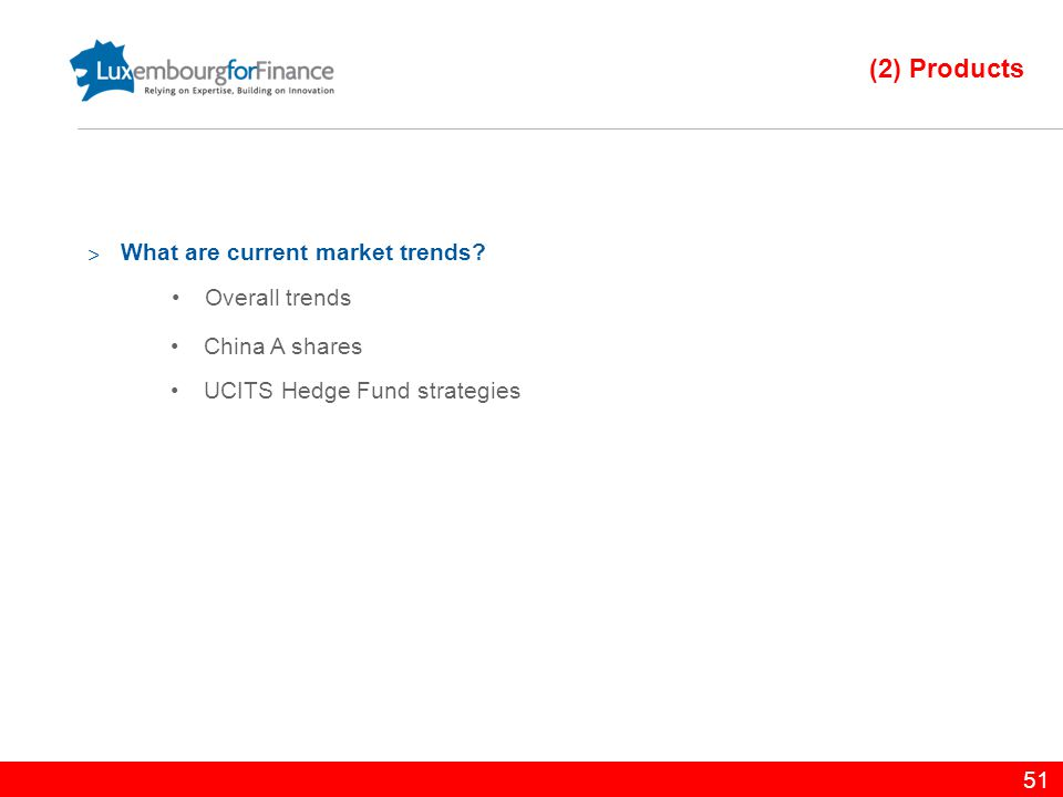 51 ˃ What are current market trends? Overall trends China A shares UCITS Hedge Fund strategies (2) Products