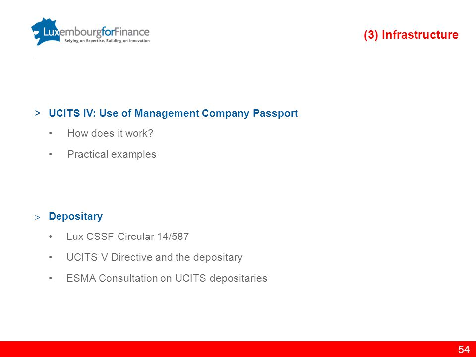 54 (3) Infrastructure >UCITS IV: Use of Management Company Passport How does it work? Practical examples ˃ Depositary Lux CSSF Circular 14/587 UCITS V