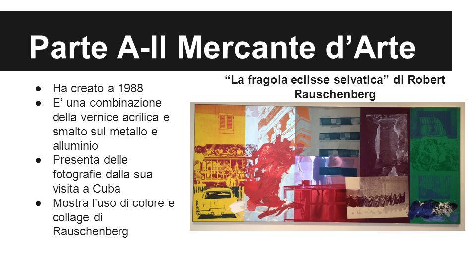 Parte A-Il Mercante d'Arte ●Ha creato a 1988 ●E' una combinazione della vernice acrilica e smalto sul metallo e alluminio ●Presenta delle fotografie d