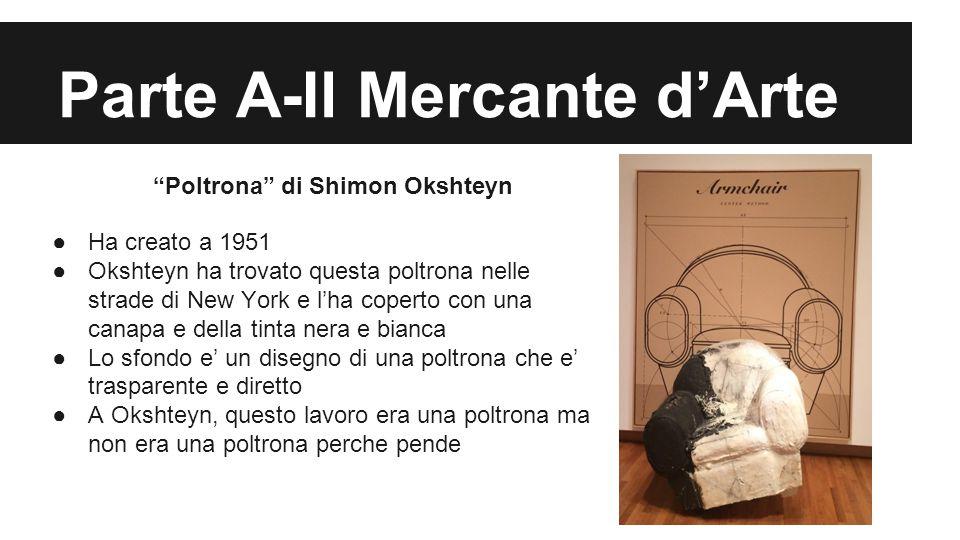 """Parte A-Il Mercante d'Arte """"Poltrona"""" di Shimon Okshteyn ●Ha creato a 1951 ●Okshteyn ha trovato questa poltrona nelle strade di New York e l'ha copert"""