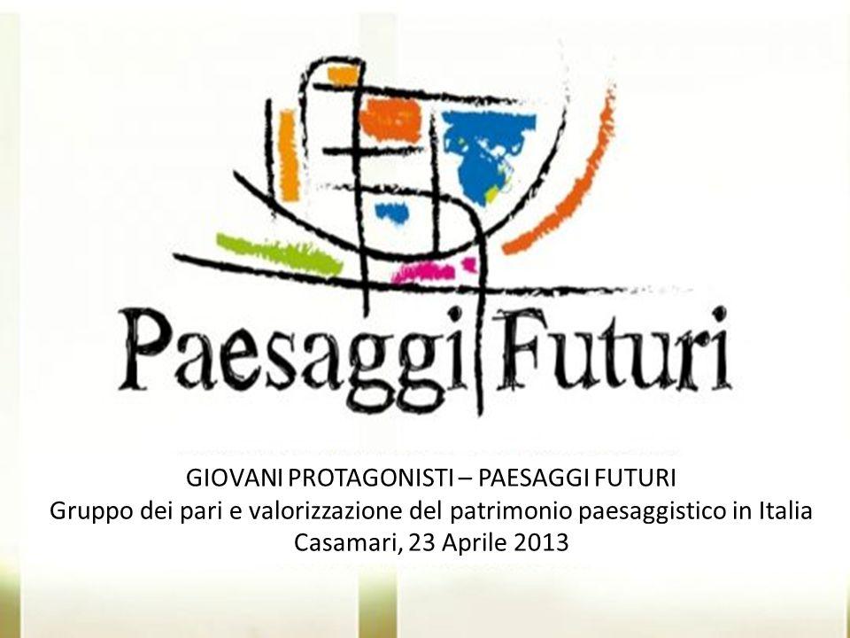 GIOVANI PROTAGONISTI – PAESAGGI FUTURI Gruppo dei pari e valorizzazione del patrimonio paesaggistico in Italia Casamari, 23 Aprile 2013