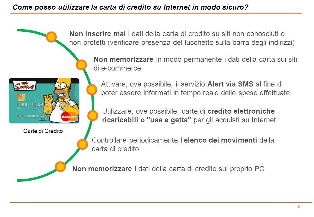 15 Evitare di fornire a terzi informazioni personali (ad es. credenziali di autenticazione, indirizzi di posta, servizi di on-line banking sottoscritt