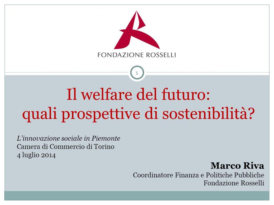 Il welfare del futuro: quali prospettive di sostenibilità? Marco Riva Coordinatore Finanza e Politiche Pubbliche Fondazione Rosselli 1 L'innovazione s