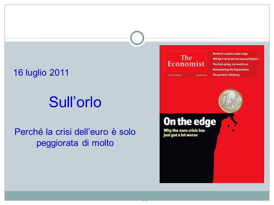 14 16 luglio 2011 Sull'orlo Perché la crisi dell'euro è solo peggiorata di molto