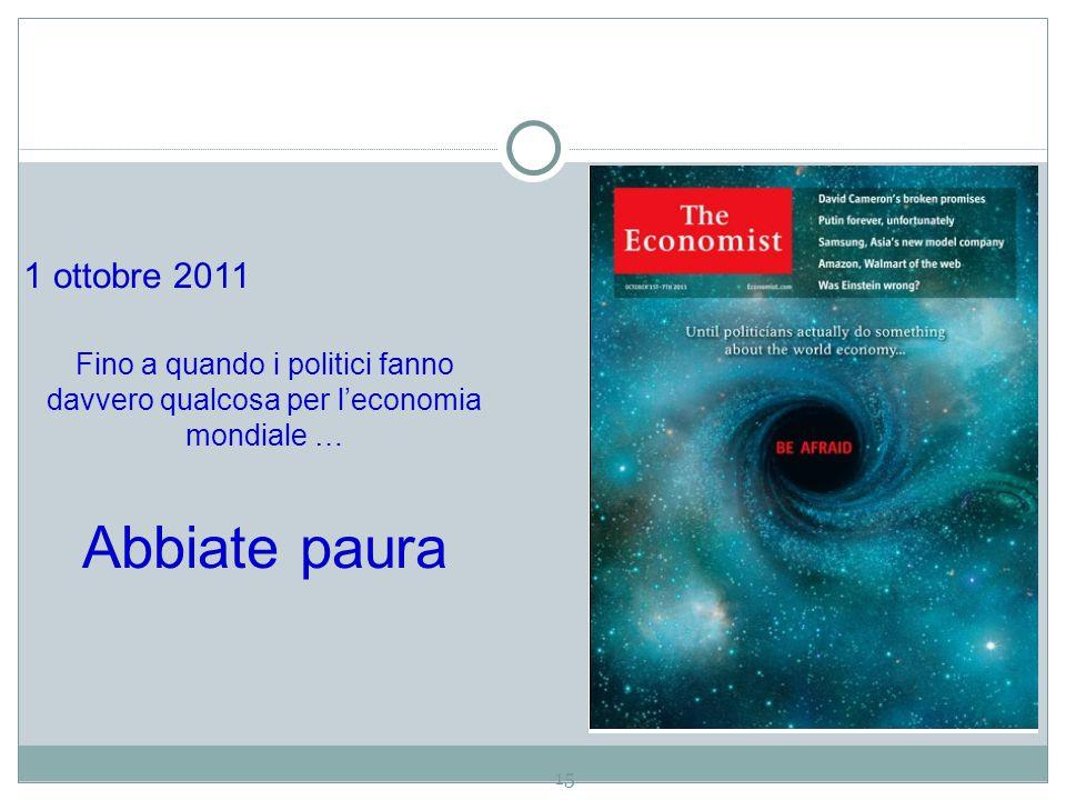 15 1 ottobre 2011 Fino a quando i politici fanno davvero qualcosa per l'economia mondiale … Abbiate paura