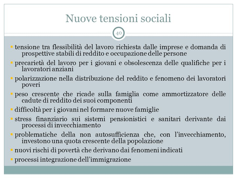 Nuove tensioni sociali  tensione tra flessibilità del lavoro richiesta dalle imprese e domanda di prospettive stabili di reddito e occupazione delle