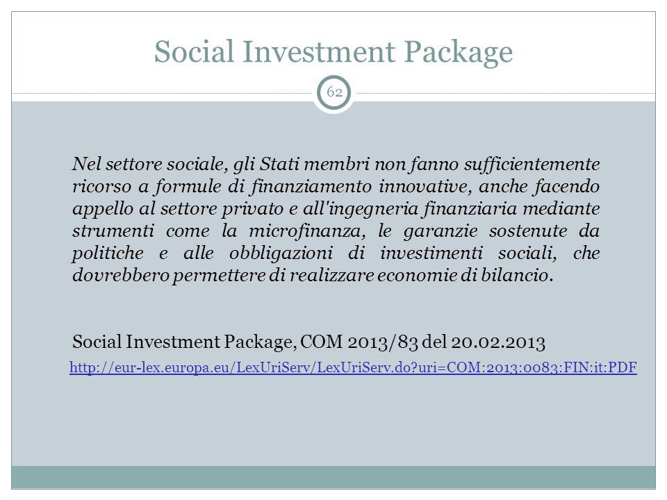 Social Investment Package 62 Nel settore sociale, gli Stati membri non fanno sufficientemente ricorso a formule di finanziamento innovative, anche fac