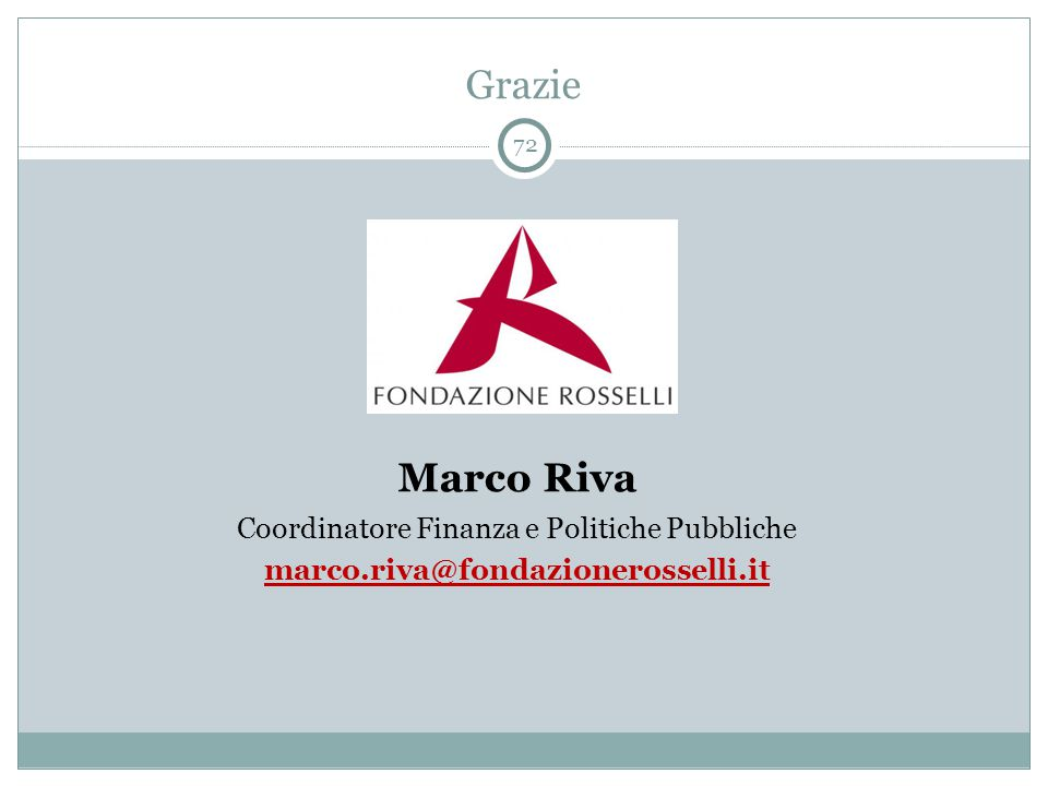 72 Grazie Marco Riva Coordinatore Finanza e Politiche Pubbliche marco.riva@fondazionerosselli.it