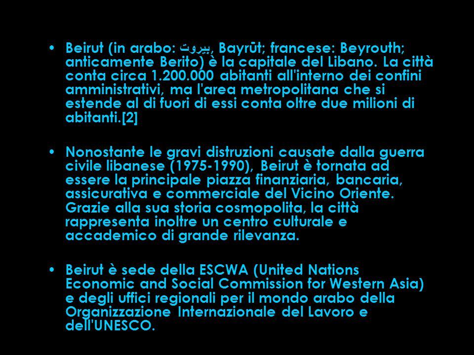 Beirut (in arabo: بيروت, Bayrūt; francese: Beyrouth; anticamente Berito) è la capitale del Libano.