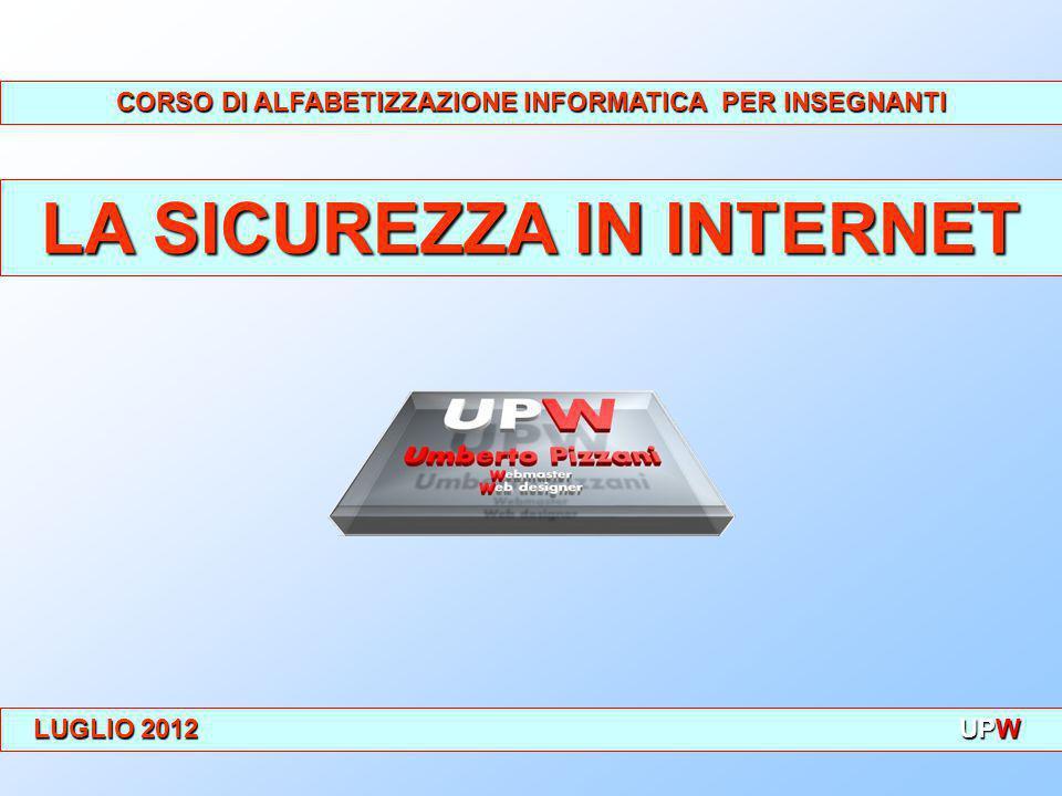 CORSO DI ALFABETIZZAZIONE INFORMATICA PER INSEGNANTI LA SICUREZZA IN INTERNET LUGLIO 2012 UPW LUGLIO 2012 UPW