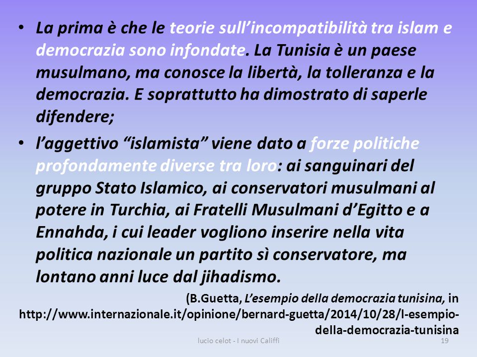 La prima è che le teorie sull'incompatibilità tra islam e democrazia sono infondate.