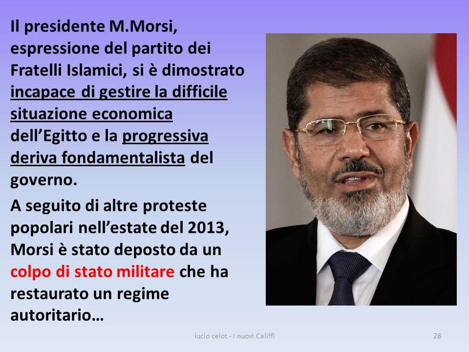 Il presidente M.Morsi, espressione del partito dei Fratelli Islamici, si è dimostrato incapace di gestire la difficile situazione economica dell'Egitto e la progressiva deriva fondamentalista del governo.