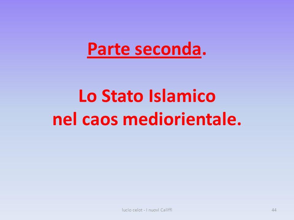 Parte seconda. Lo Stato Islamico nel caos mediorientale. lucio celot - I nuovi Califfi44