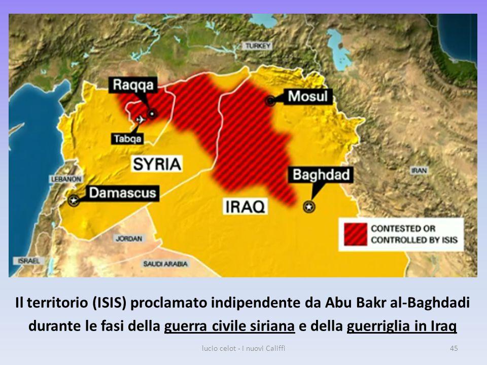 Il territorio (ISIS) proclamato indipendente da Abu Bakr al-Baghdadi durante le fasi della guerra civile siriana e della guerriglia in Iraq lucio celot - I nuovi Califfi45