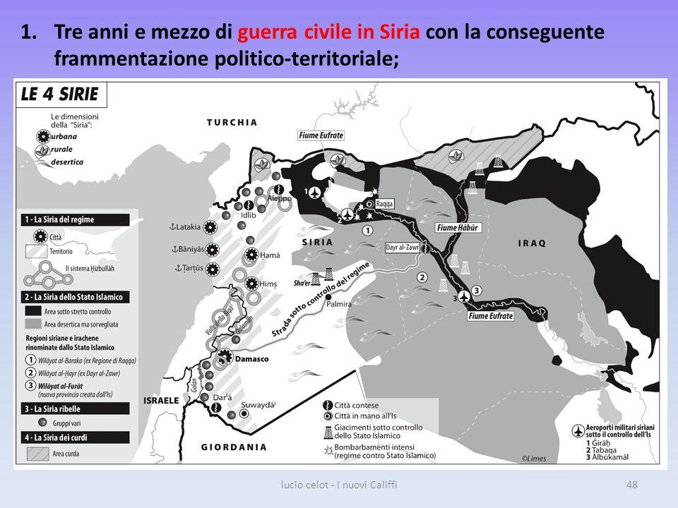 1.Tre anni e mezzo di guerra civile in Siria con la conseguente frammentazione politico-territoriale; lucio celot - I nuovi Califfi48