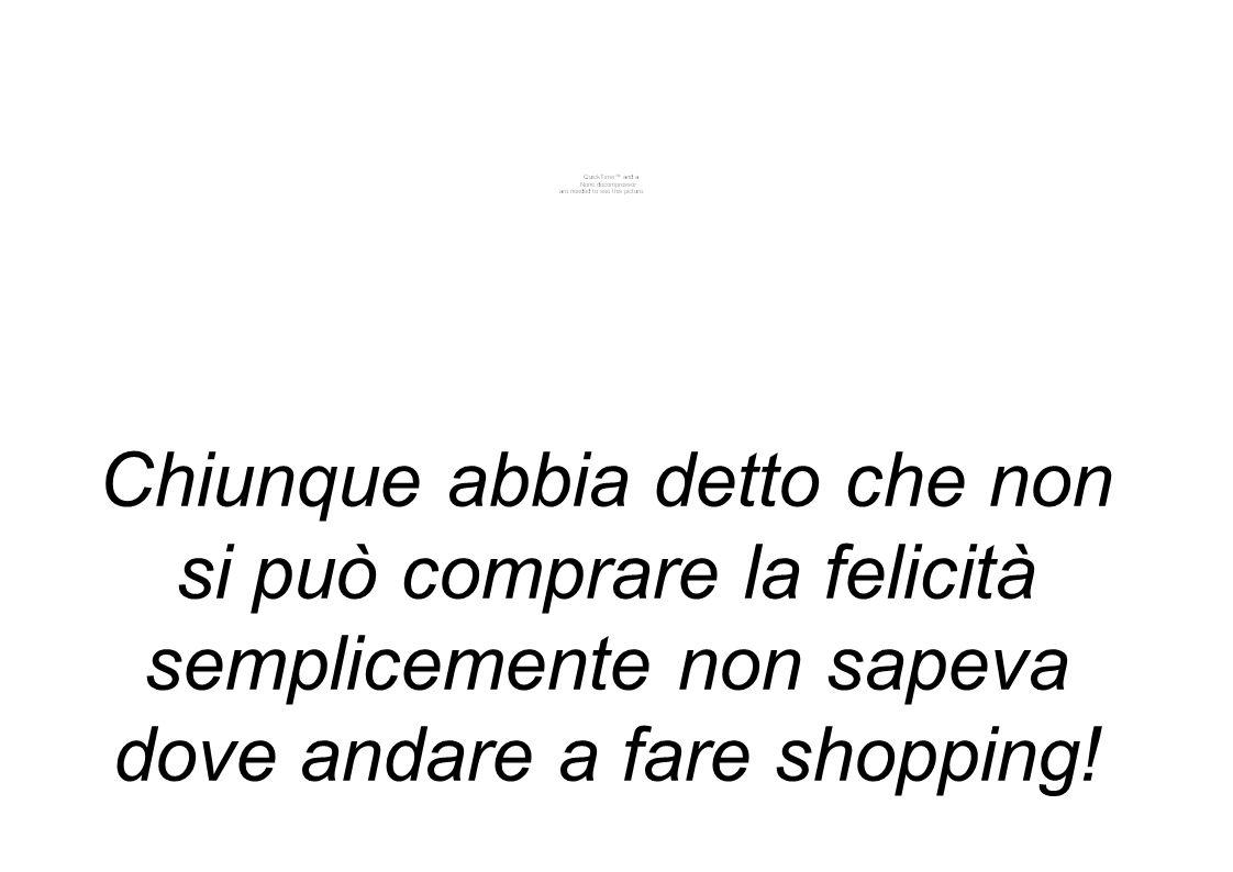 Chiunque abbia detto che non si può comprare la felicità semplicemente non sapeva dove andare a fare shopping!
