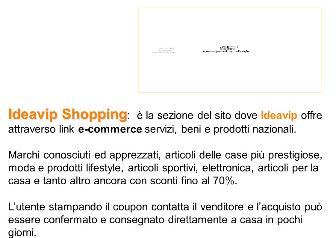 Ideavip Shopping Ideavip Shopping : è la sezione del sito dove Ideavip offre attraverso link e-commerce servizi, beni e prodotti nazionali.