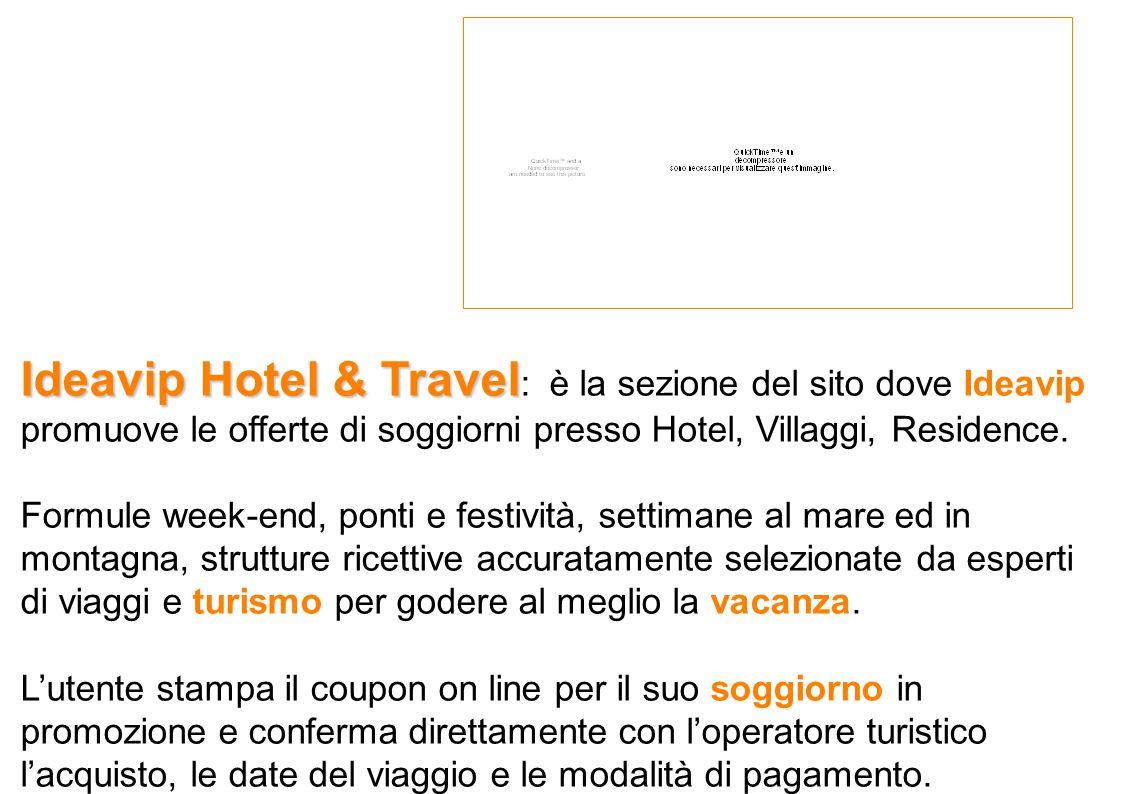 Ideavip Hotel & Travel Ideavip Hotel & Travel : è la sezione del sito dove Ideavip promuove le offerte di soggiorni presso Hotel, Villaggi, Residence.