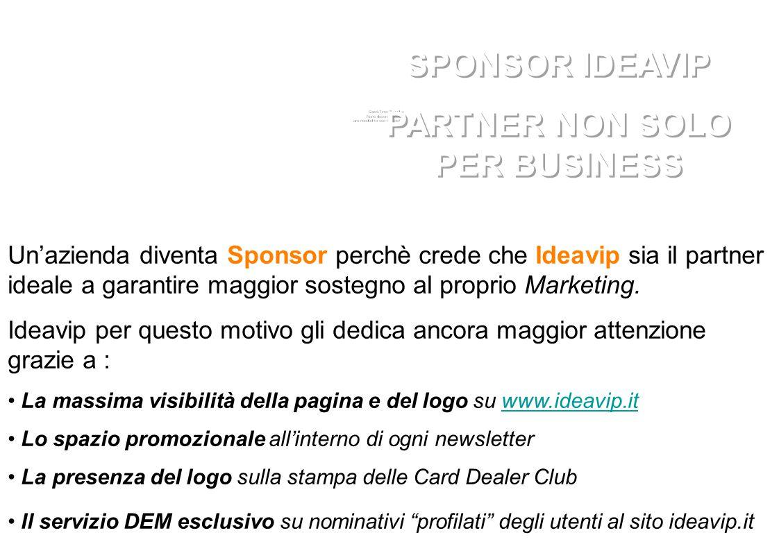 Un'azienda diventa Sponsor perchè crede che Ideavip sia il partner ideale a garantire maggior sostegno al proprio Marketing.