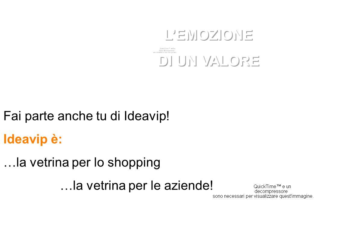 Fai parte anche tu di Ideavip. Ideavip è: …la vetrina per lo shopping …la vetrina per le aziende.