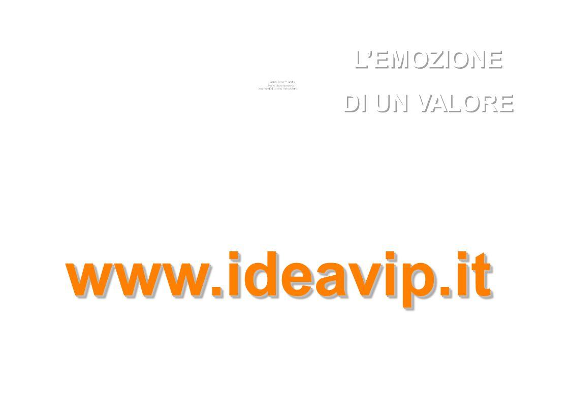 www.ideavip.itwww.ideavip.it L'EMOZIONE DI UN VALORE L'EMOZIONE DI UN VALORE