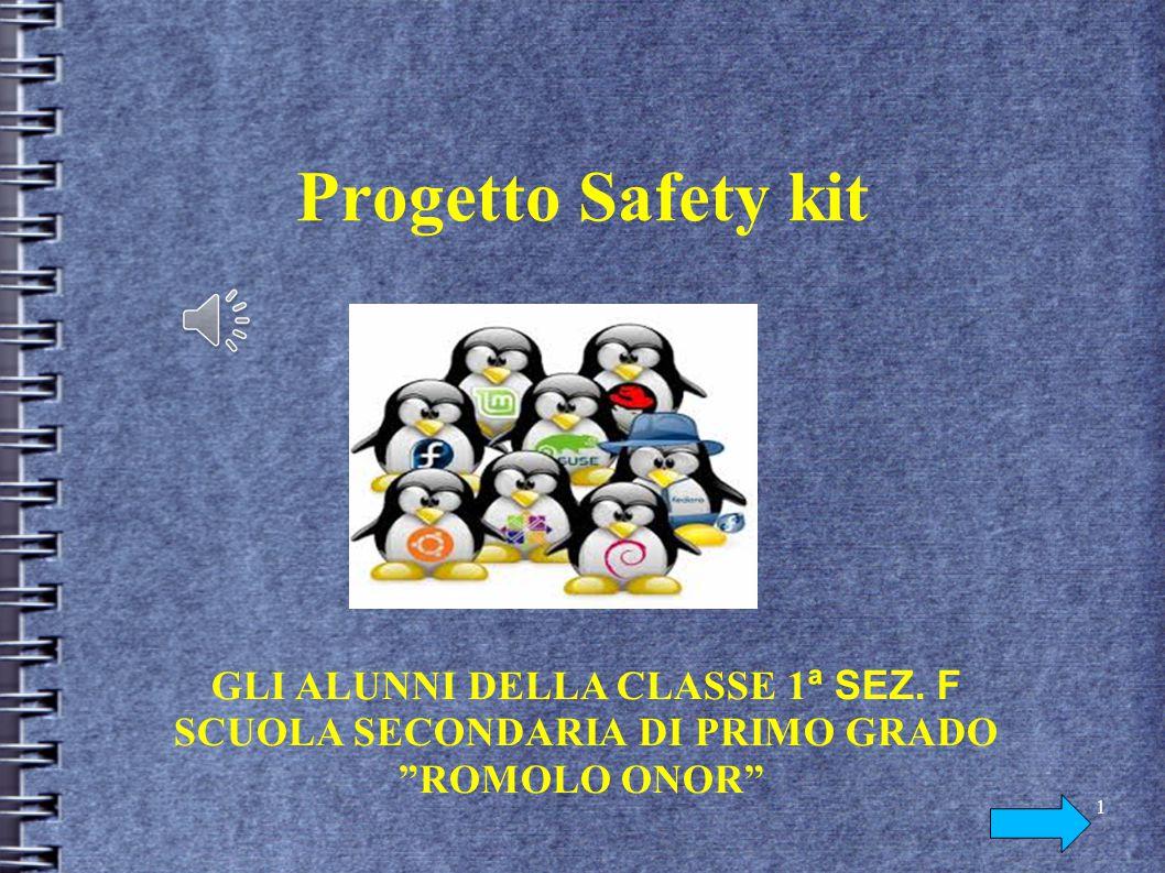 """Progetto Safety kit GLI ALUNNI DELLA CLASSE 1 ª SEZ. F SCUOLA SECONDARIA DI PRIMO GRADO """"ROMOLO ONOR"""" 1"""