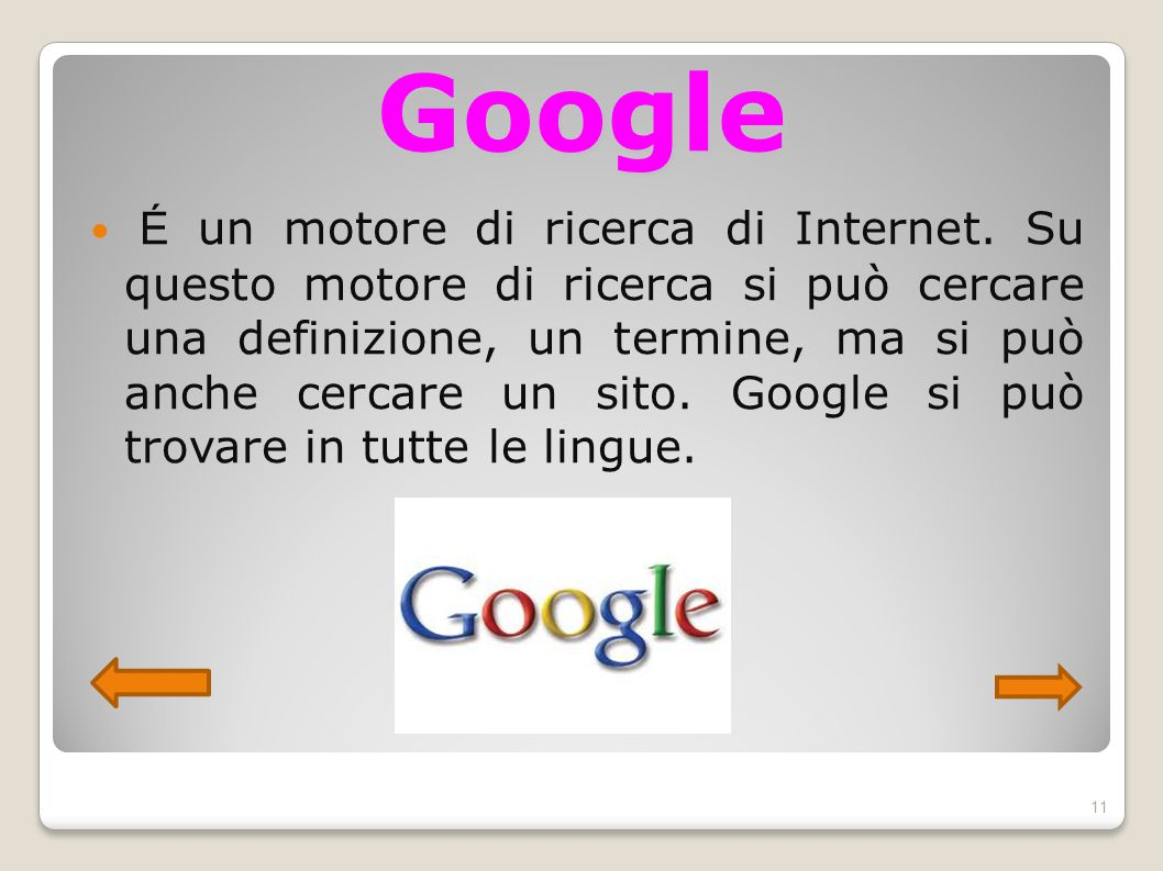Google É un motore di ricerca di Internet. Su questo motore di ricerca si può cercare una definizione, un termine, ma si può anche cercare un sito. Go
