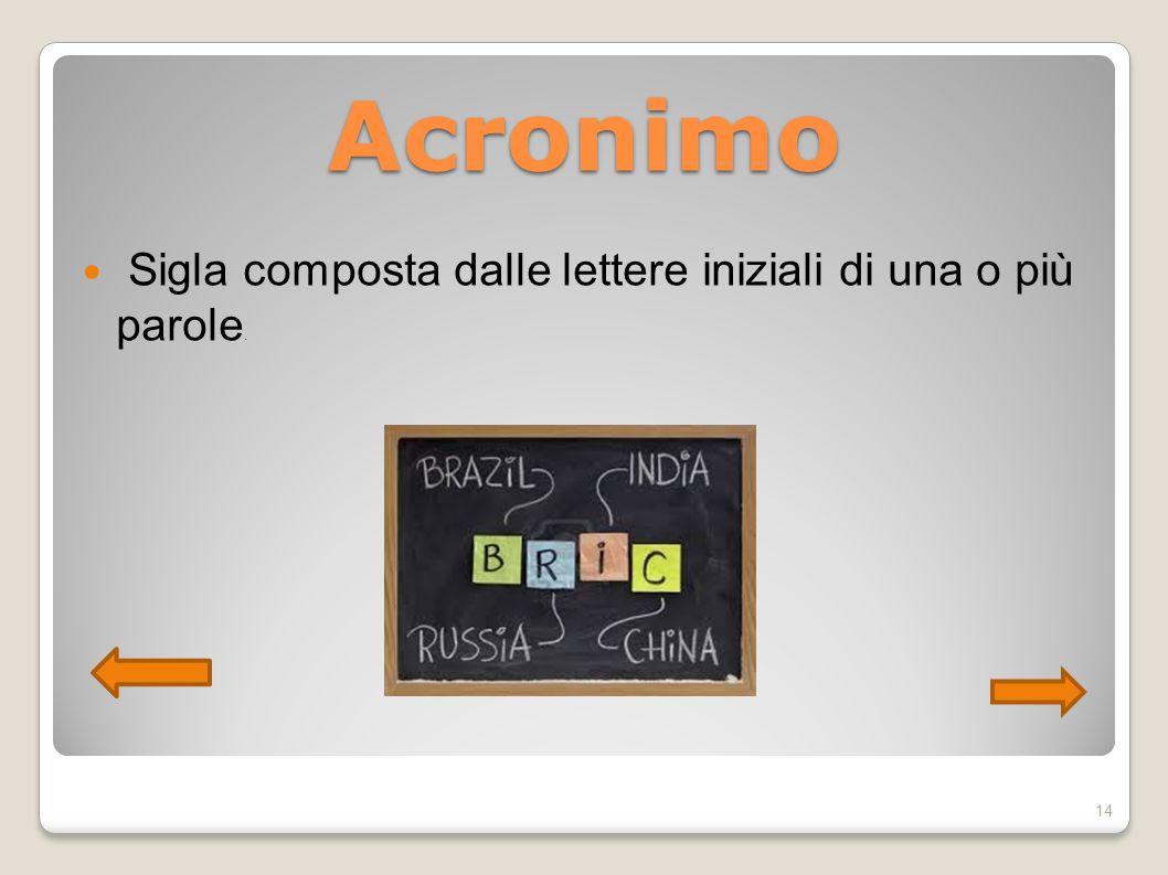 Acronimo Sigla composta dalle lettere iniziali di una o più parole. 14