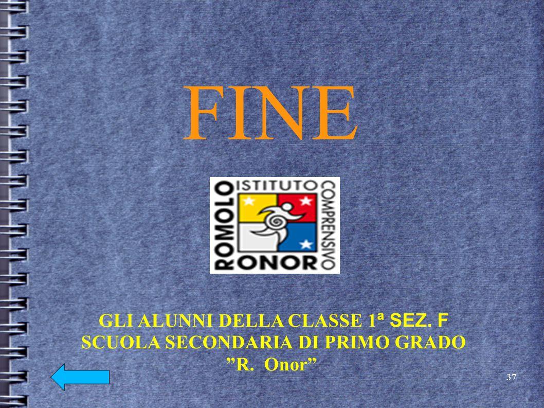 """FINE GLI ALUNNI DELLA CLASSE 1 ª SEZ. F SCUOLA SECONDARIA DI PRIMO GRADO """"R. Onor"""" 37"""