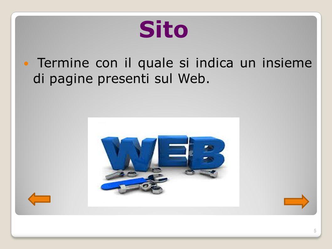 Sito Termine con il quale si indica un insieme di pagine presenti sul Web. 5