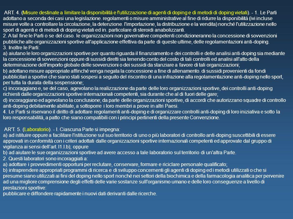 ART. 4. (Misure destinate a limitare la disponibilità e !'utilizzazione di agenti di doping e di metodi di doping vietati). - 1. Le Parti adottano a s