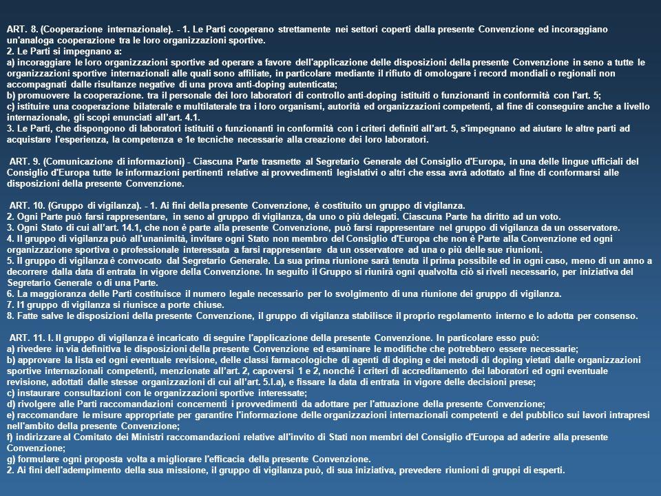 ART. 8. (Cooperazione internazionale). - 1. Le Parti cooperano strettamente nei settori coperti dalla presente Convenzione ed incoraggiano un'analoga