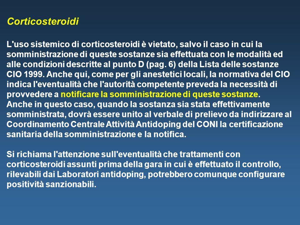 Corticosteroidi L'uso sistemico di corticosteroidi è vietato, salvo il caso in cui la somministrazione di queste sostanze sia effettuata con le modali