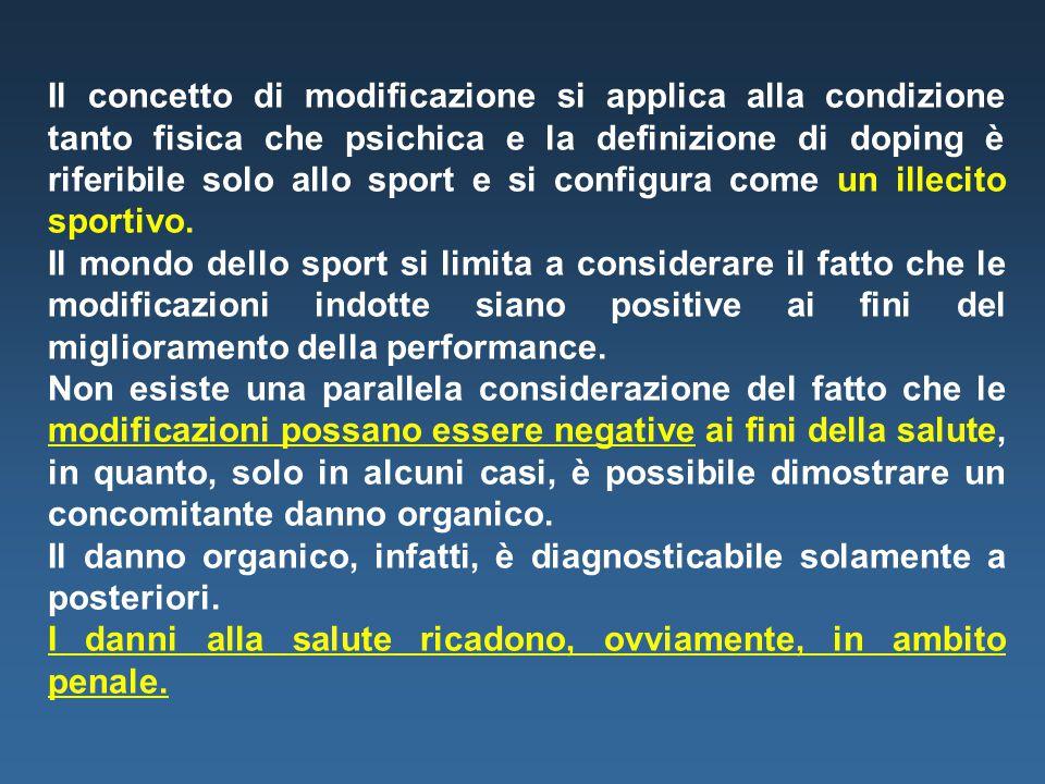 Il concetto di modificazione si applica alla condizione tanto fisica che psichica e la definizione di doping è riferibile solo allo sport e si configu