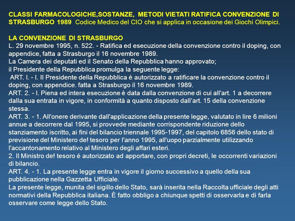 CLASSI FARMACOLOGICHE,SOSTANZE, METODI VIETATI RATIFICA CONVENZIONE DI STRASBURGO 1989 Codice Medico del CIO che si applica in occasione dei Giochi Ol