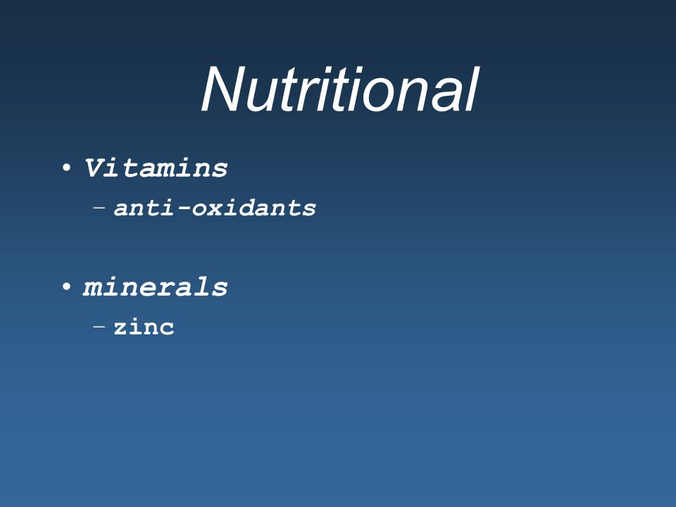 Nutritional Vitamins –anti-oxidants minerals –zinc