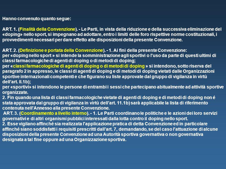 Hanno convenuto quanto segue: ART. 1. (Finalità della Convenzione). - Le Parti, in vista della riduzione e della successiva eliminazione del «doping»