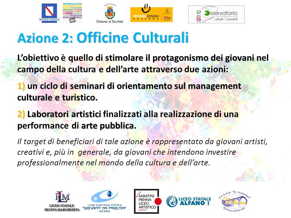 Azione 2: Officine Culturali stimolare il protagonismo dei giovani L'obiettivo è quello di stimolare il protagonismo dei giovani nel campo della cultu