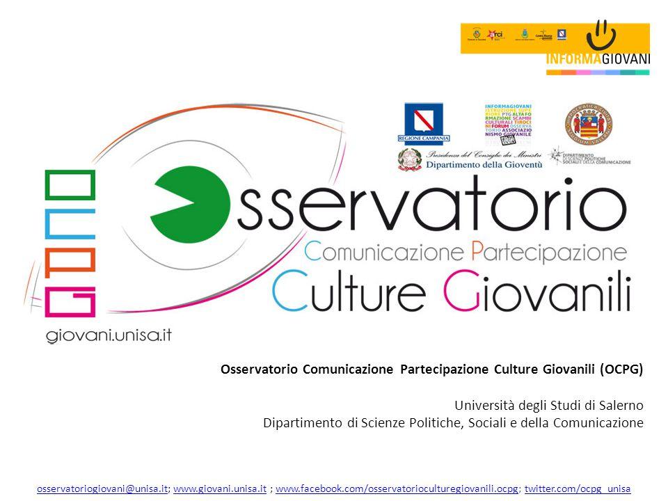 Osservatorio Comunicazione Partecipazione Culture Giovanili (OCPG) Università degli Studi di Salerno Dipartimento di Scienze Politiche, Sociali e della Comunicazione osservatoriogiovani@unisa.itosservatoriogiovani@unisa.it; www.giovani.unisa.it ; www.facebook.com/osservatorioculturegiovanili.ocpg; twitter.com/ocpg_unisawww.giovani.unisa.itwww.facebook.com/osservatorioculturegiovanili.ocpgtwitter.com/ocpg_unisa