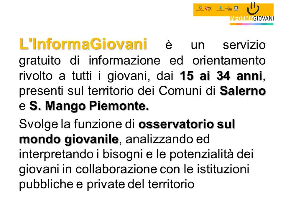 L'InformaGiovani 15 ai 34 anni Salerno S. Mango Piemonte. L'InformaGiovani è un servizio gratuito di informazione ed orientamento rivolto a tutti i gi