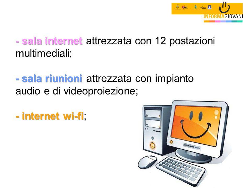 - sala internet - sala riunioni - internet wi-fi - sala internet attrezzata con 12 postazioni multimediali; - sala riunioni attrezzata con impianto audio e di videoproiezione; - internet wi-fi;